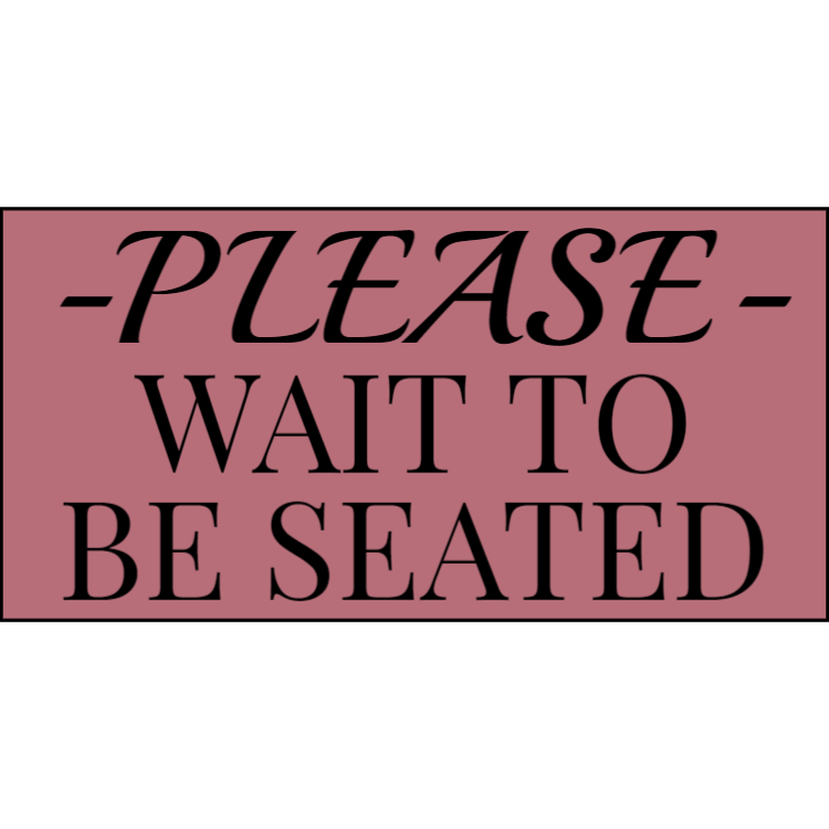 Rose gold please wait to be seated sign