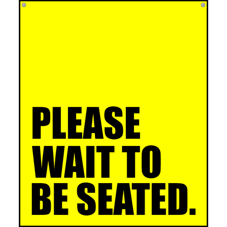 Yellow please wait to be seated sign