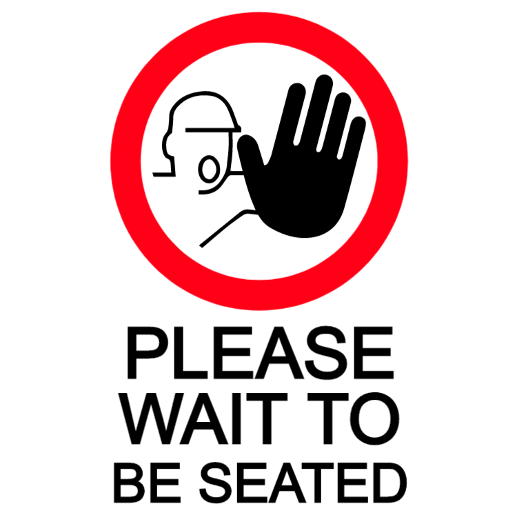 Please wait to be seated with safety symbol sign
