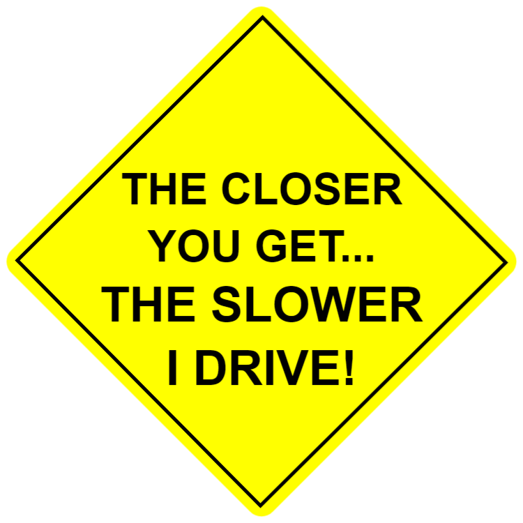 The closer you get... The slower I drive - sticker