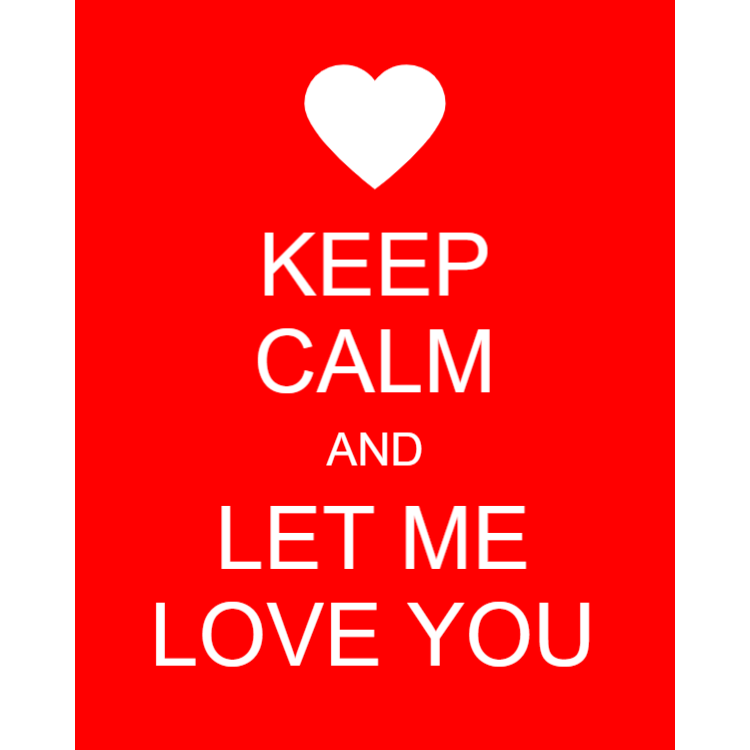 Keep calm and let me love you