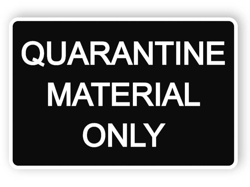 Quarantine material only - black sign